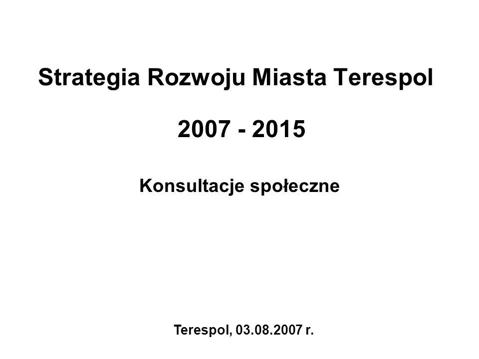 Strategia Rozwoju Miasta Terespol 2007 - 2015 Konsultacje społeczne Terespol, 03.08.2007 r.