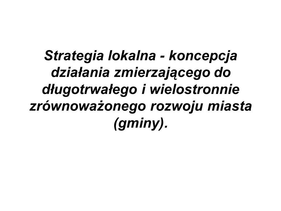 Strategia lokalna - koncepcja działania zmierzającego do długotrwałego i wielostronnie zrównoważonego rozwoju miasta (gminy).