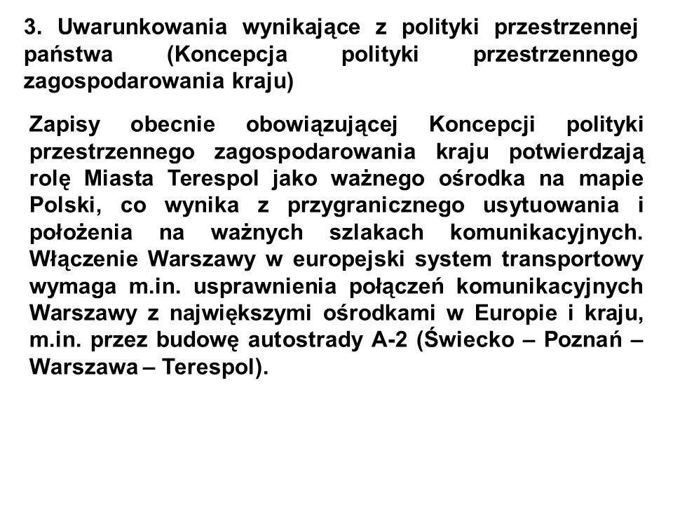 3. Uwarunkowania wynikające z polityki przestrzennej państwa (Koncepcja polityki przestrzennego zagospodarowania kraju) Zapisy obecnie obowiązującej K