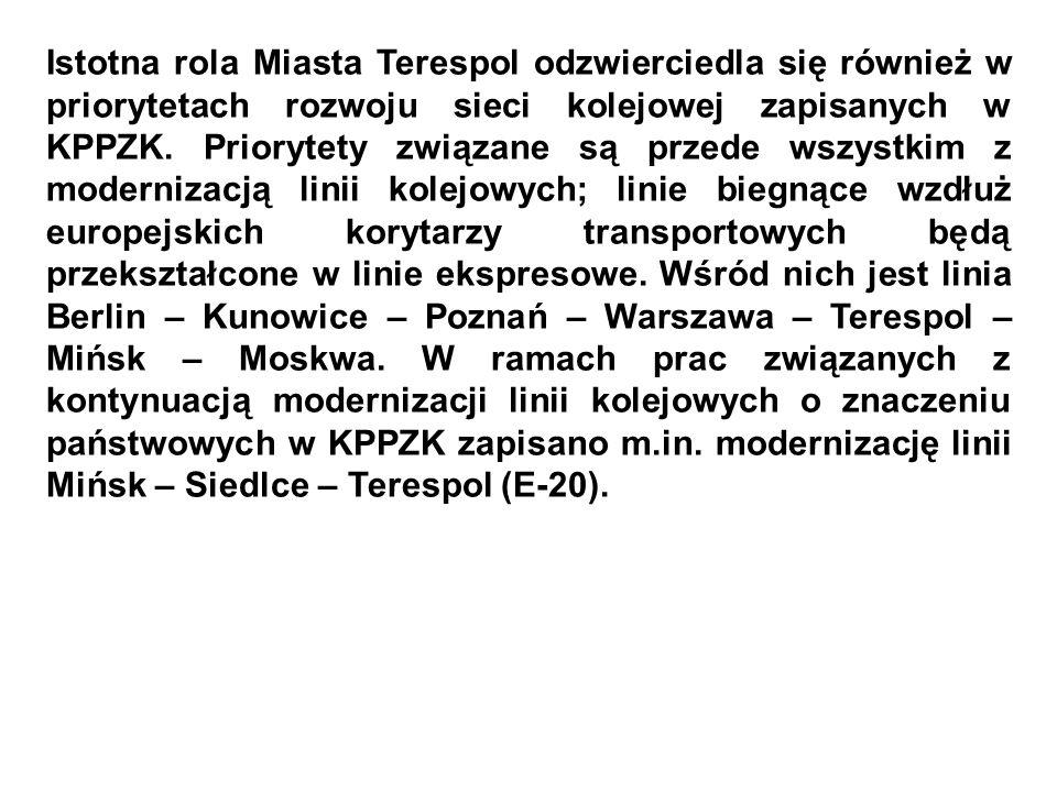 Istotna rola Miasta Terespol odzwierciedla się również w priorytetach rozwoju sieci kolejowej zapisanych w KPPZK. Priorytety związane są przede wszyst