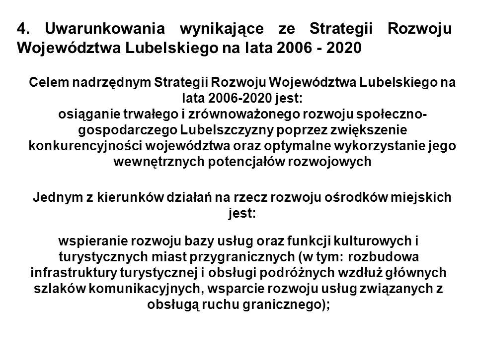 4. Uwarunkowania wynikające ze Strategii Rozwoju Województwa Lubelskiego na lata 2006 - 2020 Celem nadrzędnym Strategii Rozwoju Województwa Lubelskieg