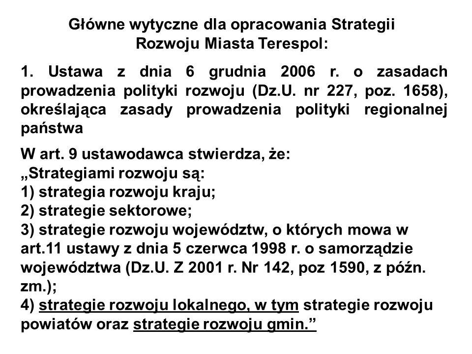 Główne wytyczne dla opracowania Strategii Rozwoju Miasta Terespol: 1. Ustawa z dnia 6 grudnia 2006 r. o zasadach prowadzenia polityki rozwoju (Dz.U. n