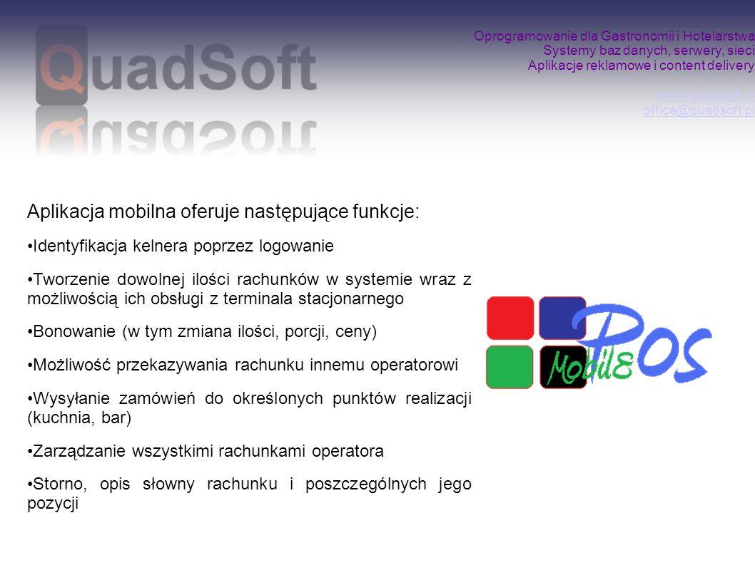 Oprogramowanie dla Gastronomii i Hotelarstwa Systemy baz danych, serwery, sieci Aplikacje reklamowe i content delivery www.quadsoft.pl office@quadsoft