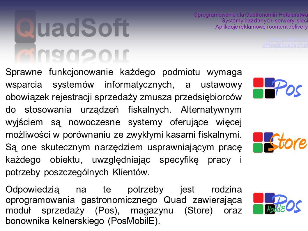Oprogramowanie dla Gastronomii i Hotelarstwa Systemy baz danych, serwery, sieci Aplikacje reklamowe i content delivery www.quadsoft.pl office@quadsoft.pl www.quadsoft.pl office@quadsoft.pl Program do prowadzenia sprzedaży: QuadPOS