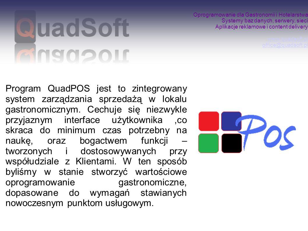 Oprogramowanie dla Gastronomii i Hotelarstwa Systemy baz danych, serwery, sieci Aplikacje reklamowe i content delivery www.quadsoft.pl office@quadsoft.pl www.quadsoft.pl office@quadsoft.pl QuadPOS MobilE jest częścią pakietu Quad dla gastronomii.
