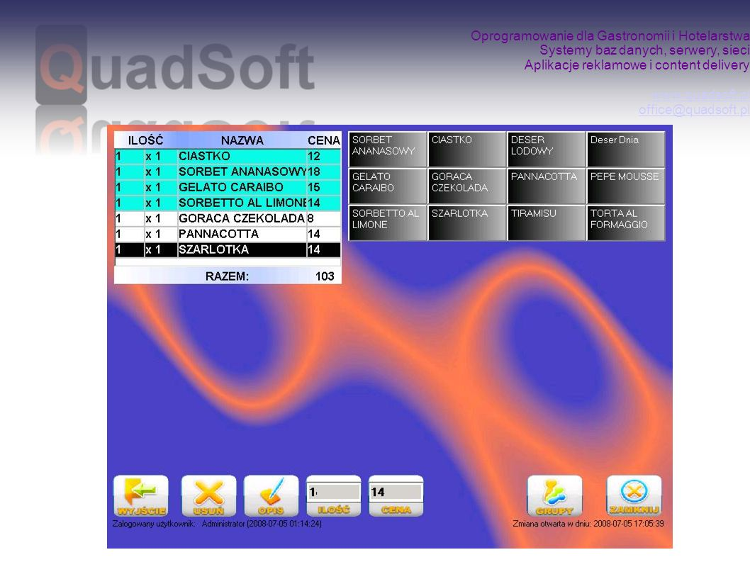 Oprogramowanie dla Gastronomii i Hotelarstwa Systemy baz danych, serwery, sieci Aplikacje reklamowe i content delivery www.quadsoft.pl office@quadsoft.pl www.quadsoft.pl office@quadsoft.pl Drukarki zamówień (Kuchnia, Bar) QuadStore na komputerze managera Mobilne bonowniki kelnerskie Urządzenie sieci bezprzewodowej (AP) Terminal QuadPOS Serwer bazy danych QuadPOS