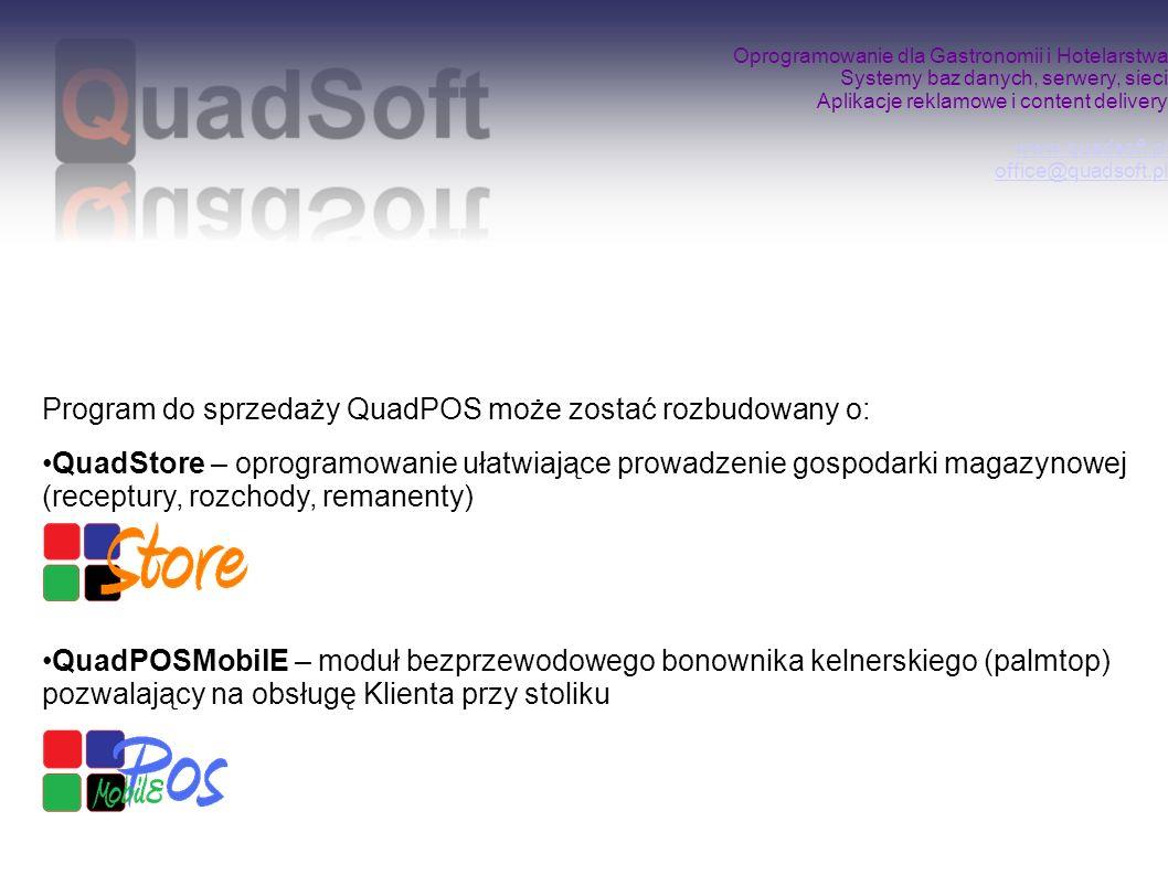 Oprogramowanie dla Gastronomii i Hotelarstwa Systemy baz danych, serwery, sieci Aplikacje reklamowe i content delivery www.quadsoft.pl office@quadsoft.pl www.quadsoft.pl office@quadsoft.pl Program magazynowy: QuadStore