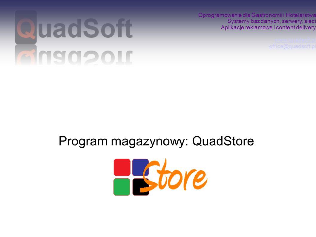 Oprogramowanie dla Gastronomii i Hotelarstwa Systemy baz danych, serwery, sieci Aplikacje reklamowe i content delivery www.quadsoft.pl office@quadsoft.pl www.quadsoft.pl office@quadsoft.pl QuadStore jest oprogramowaniem magazynowym pracującym w oparciu o dokumenty księgowe.