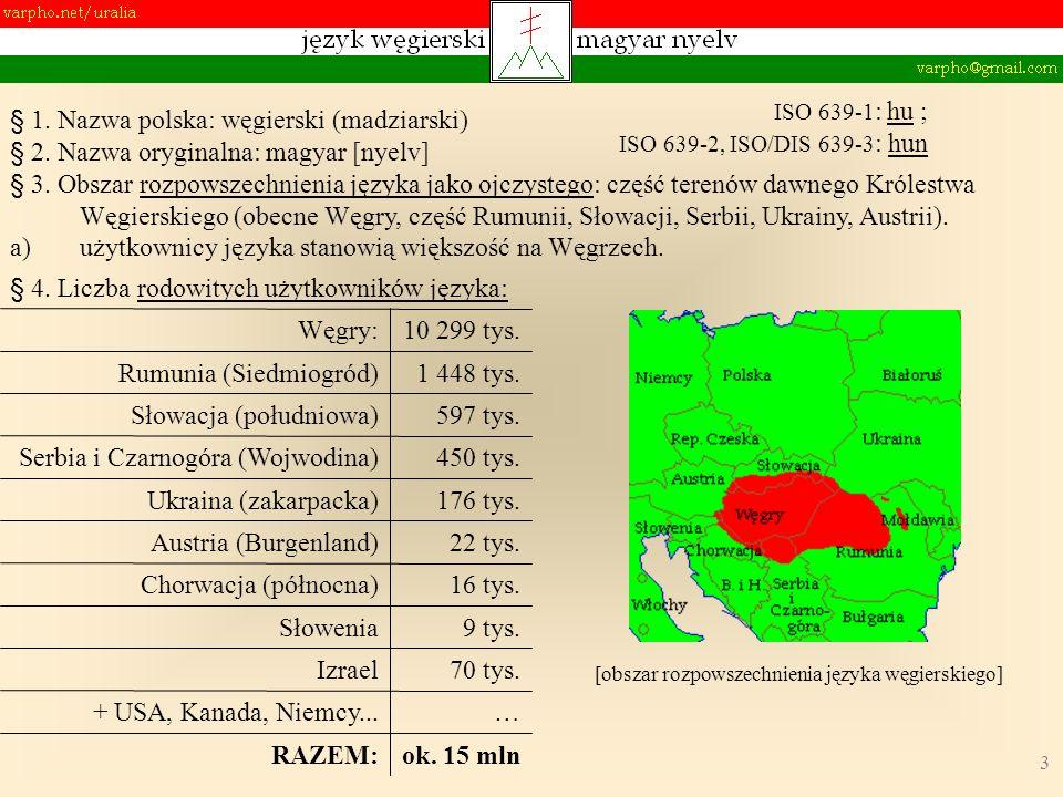 3 § 1. Nazwa polska: węgierski (madziarski) § 2. Nazwa oryginalna: magyar [nyelv] § 3. Obszar rozpowszechnienia języka jako ojczystego: część terenów