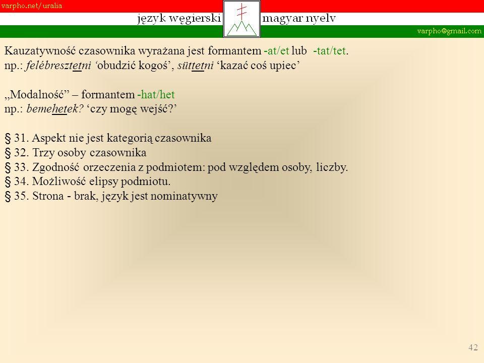 42 Kauzatywność czasownika wyrażana jest formantem -at/et lub -tat/tet.
