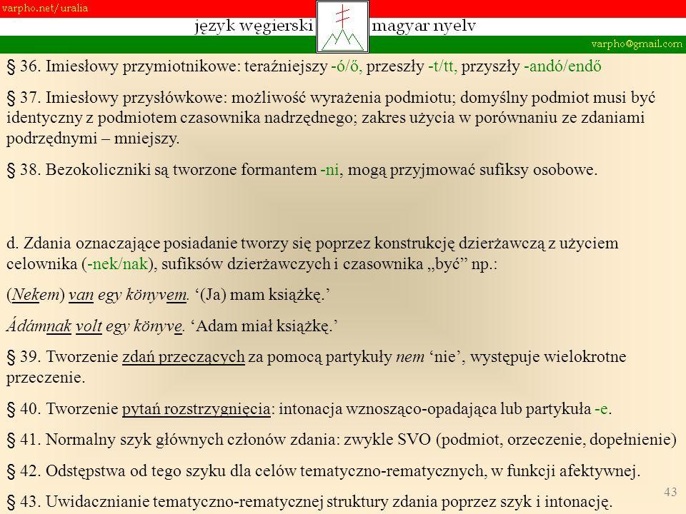 43 d. Zdania oznaczające posiadanie tworzy się poprzez konstrukcję dzierżawczą z użyciem celownika (-nek/nak), sufiksów dzierżawczych i czasownika być