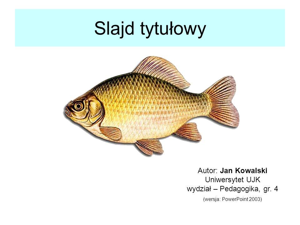Slajd tytułowy Autor: Jan Kowalski Uniwersytet UJK wydział – Pedagogika, gr. 4 (wersja: PowerPoint 2003)