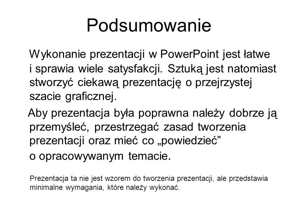 Podsumowanie Wykonanie prezentacji w PowerPoint jest łatwe i sprawia wiele satysfakcji. Sztuką jest natomiast stworzyć ciekawą prezentację o przejrzys
