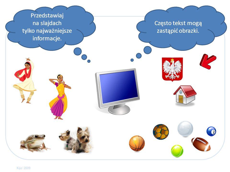 Często tekst mogą zastąpić obrazki.Przedstawiaj na slajdach tylko najważniejsze informacje.