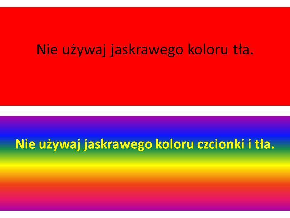 Gdy piszesz ciemnym kolorem czcionki, tło ustaw jasne i odwrotnie. Tekst musi być czytelny.