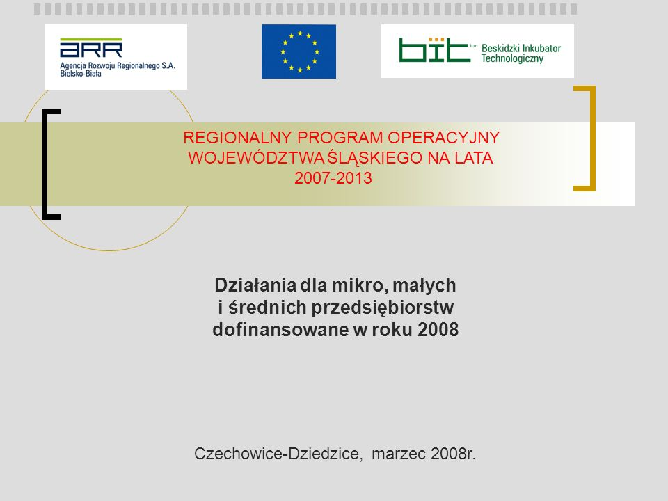 REGIONALNY PROGRAM OPERACYJNY WOJEWÓDZTWA ŚLĄSKIEGO NA LATA 2007-2013 Planowany termin naboru wniosków o dofinansowanie: 1 grudnia 2008 – 29 stycznia 2009 Miejsce składania wniosków o dofinansowanie: Śląskie Centrum Przedsiębiorczości ul.