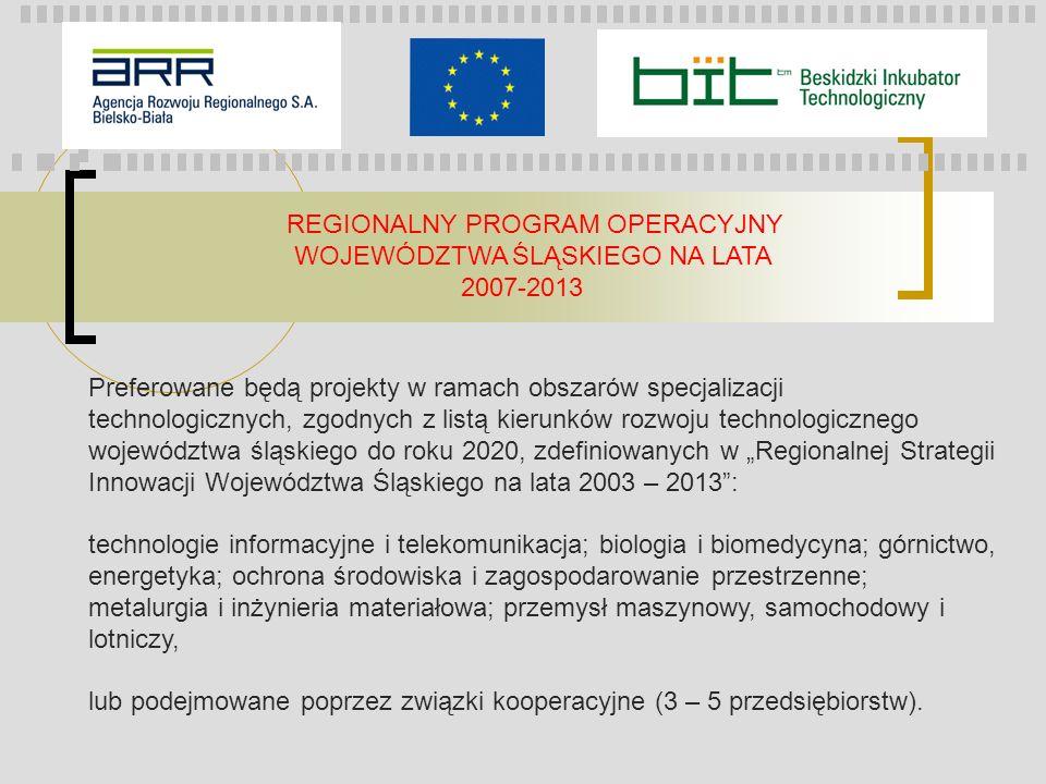 REGIONALNY PROGRAM OPERACYJNY WOJEWÓDZTWA ŚLĄSKIEGO NA LATA 2007-2013 Preferowane będą projekty w ramach obszarów specjalizacji technologicznych, zgod