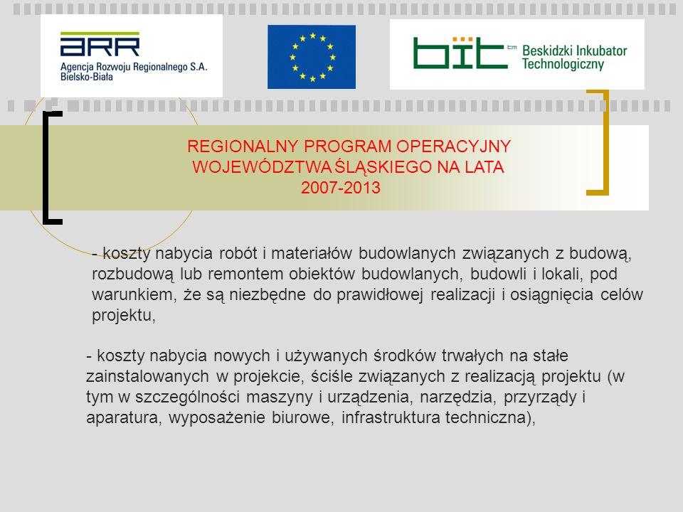 REGIONALNY PROGRAM OPERACYJNY WOJEWÓDZTWA ŚLĄSKIEGO NA LATA 2007-2013 - koszty nabycia robót i materiałów budowlanych związanych z budową, rozbudową l