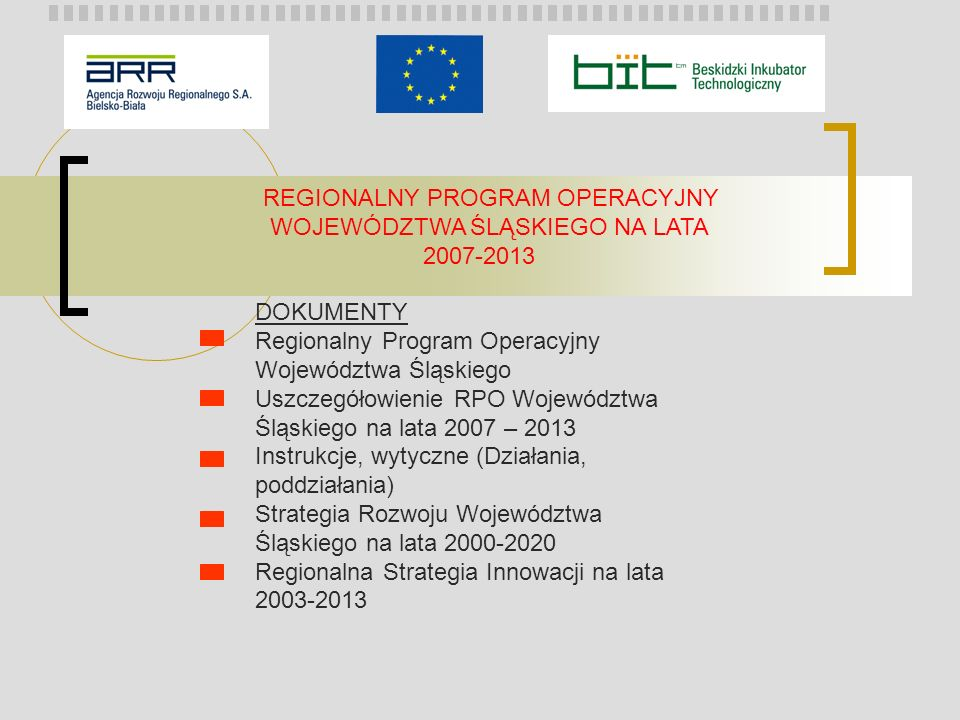REGIONALNY PROGRAM OPERACYJNY WOJEWÓDZTWA ŚLĄSKIEGO NA LATA 2007-2013 DOKUMENTY Regionalny Program Operacyjny Województwa Śląskiego Uszczegółowienie R