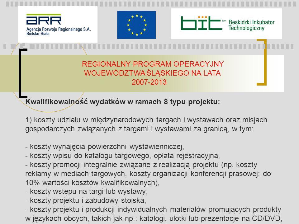 REGIONALNY PROGRAM OPERACYJNY WOJEWÓDZTWA ŚLĄSKIEGO NA LATA 2007-2013 Kwalifikowalność wydatków w ramach 8 typu projektu: 1) koszty udziału w międzyna