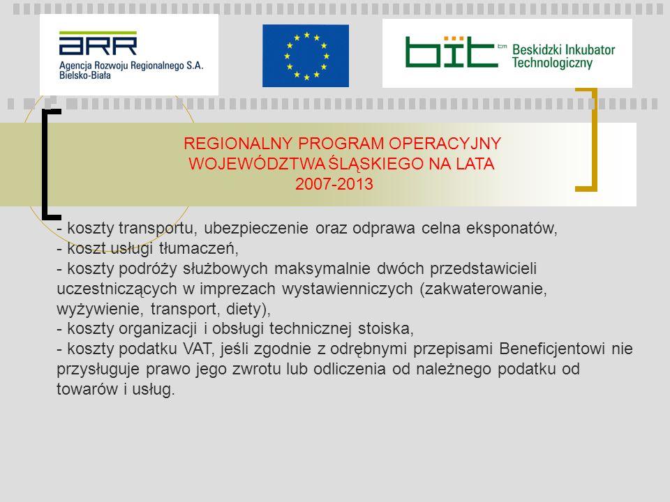 REGIONALNY PROGRAM OPERACYJNY WOJEWÓDZTWA ŚLĄSKIEGO NA LATA 2007-2013 - koszty transportu, ubezpieczenie oraz odprawa celna eksponatów, - koszt usługi
