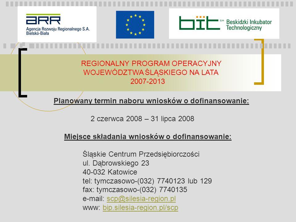REGIONALNY PROGRAM OPERACYJNY WOJEWÓDZTWA ŚLĄSKIEGO NA LATA 2007-2013 Planowany termin naboru wniosków o dofinansowanie: 2 czerwca 2008 – 31 lipca 200
