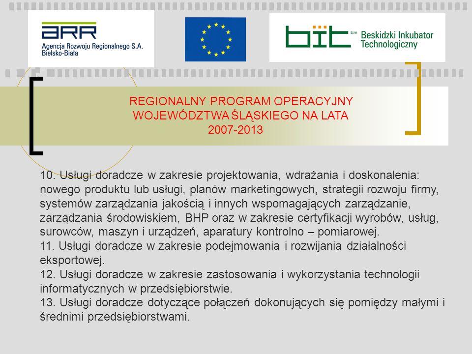 REGIONALNY PROGRAM OPERACYJNY WOJEWÓDZTWA ŚLĄSKIEGO NA LATA 2007-2013 10. Usługi doradcze w zakresie projektowania, wdrażania i doskonalenia: nowego p