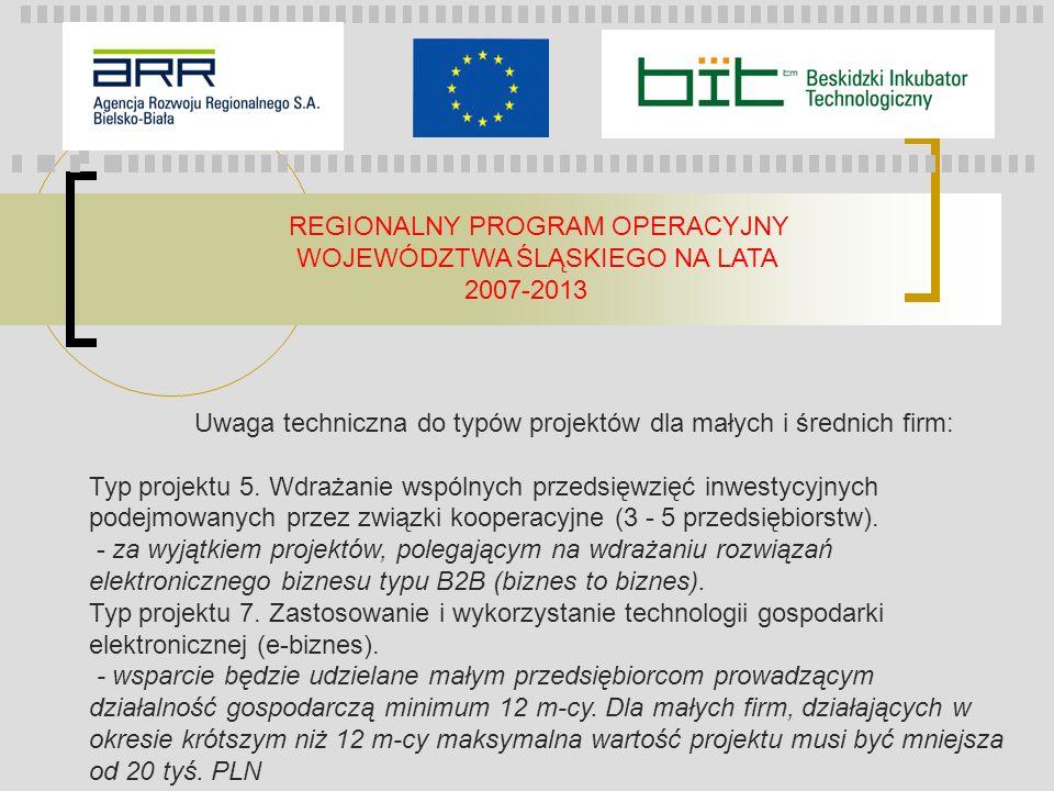 REGIONALNY PROGRAM OPERACYJNY WOJEWÓDZTWA ŚLĄSKIEGO NA LATA 2007-2013 Uwaga techniczna do typów projektów dla małych i średnich firm: Typ projektu 5.