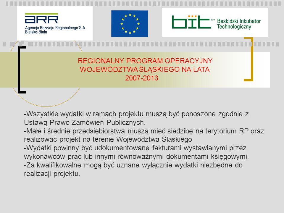 REGIONALNY PROGRAM OPERACYJNY WOJEWÓDZTWA ŚLĄSKIEGO NA LATA 2007-2013 -Wszystkie wydatki w ramach projektu muszą być ponoszone zgodnie z Ustawą Prawo