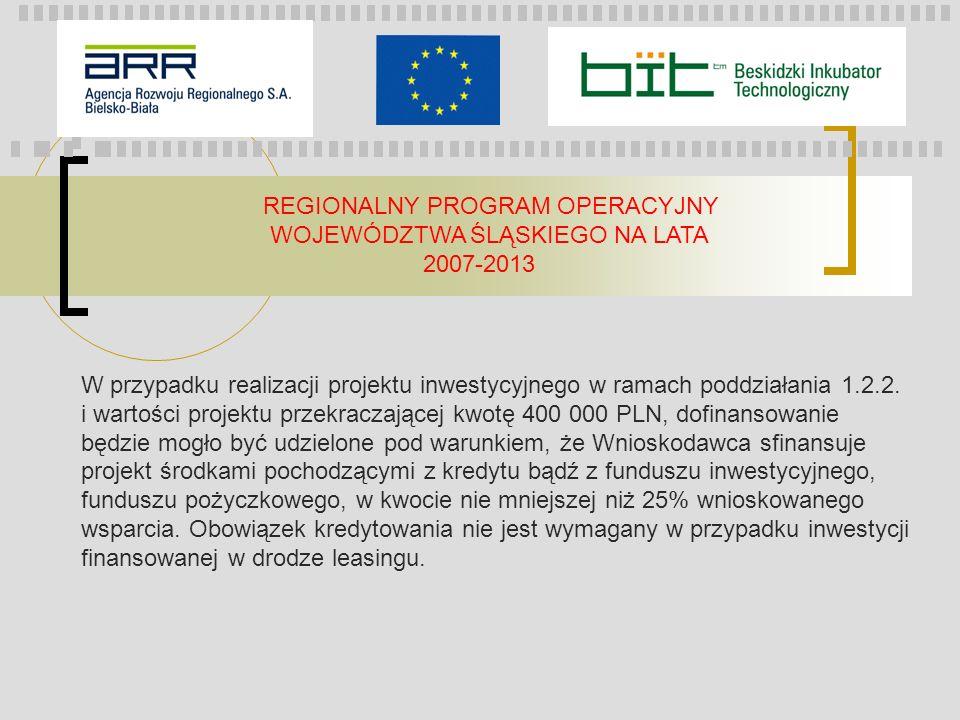 REGIONALNY PROGRAM OPERACYJNY WOJEWÓDZTWA ŚLĄSKIEGO NA LATA 2007-2013 W przypadku realizacji projektu inwestycyjnego w ramach poddziałania 1.2.2. i wa
