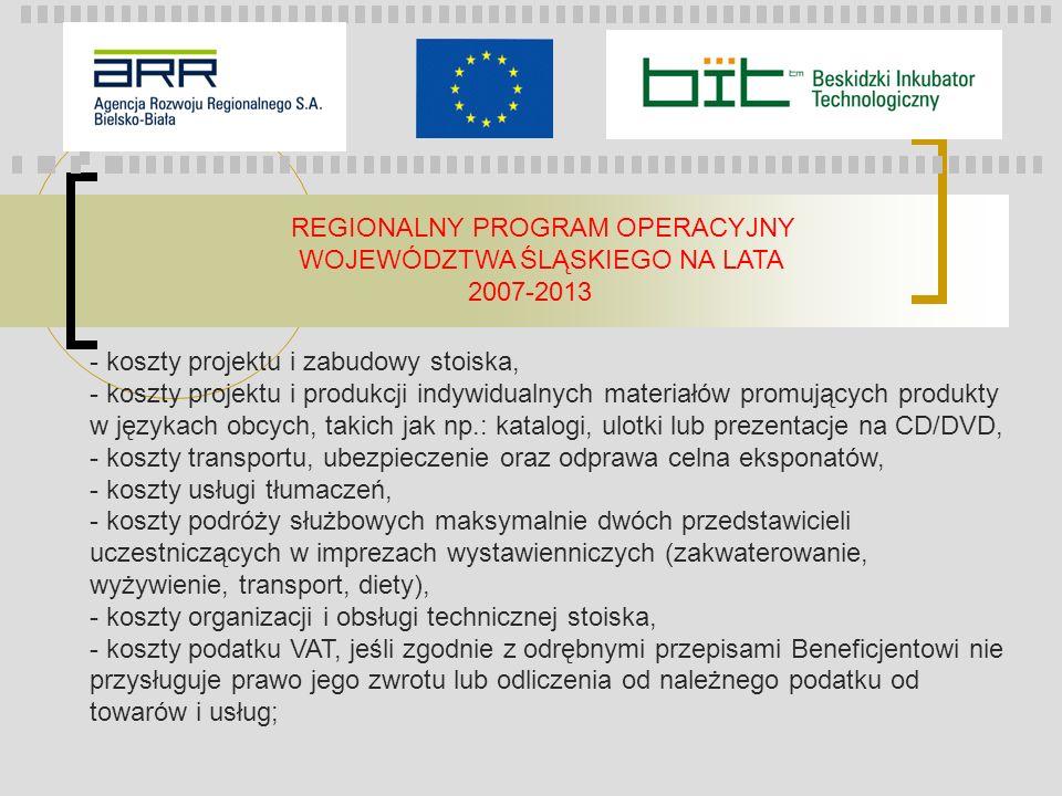 REGIONALNY PROGRAM OPERACYJNY WOJEWÓDZTWA ŚLĄSKIEGO NA LATA 2007-2013 - koszty projektu i zabudowy stoiska, - koszty projektu i produkcji indywidualny