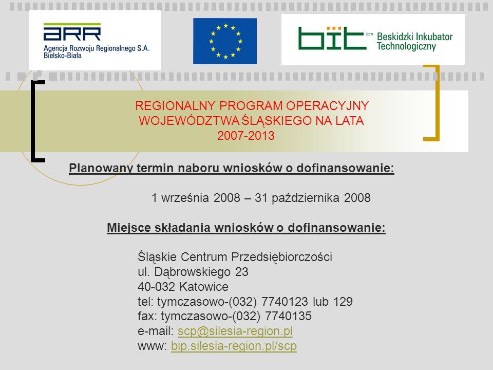 REGIONALNY PROGRAM OPERACYJNY WOJEWÓDZTWA ŚLĄSKIEGO NA LATA 2007-2013 Planowany termin naboru wniosków o dofinansowanie: 1 września 2008 – 31 paździer