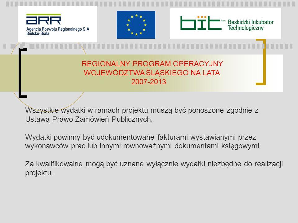 REGIONALNY PROGRAM OPERACYJNY WOJEWÓDZTWA ŚLĄSKIEGO NA LATA 2007-2013 Wszystkie wydatki w ramach projektu muszą być ponoszone zgodnie z Ustawą Prawo Z