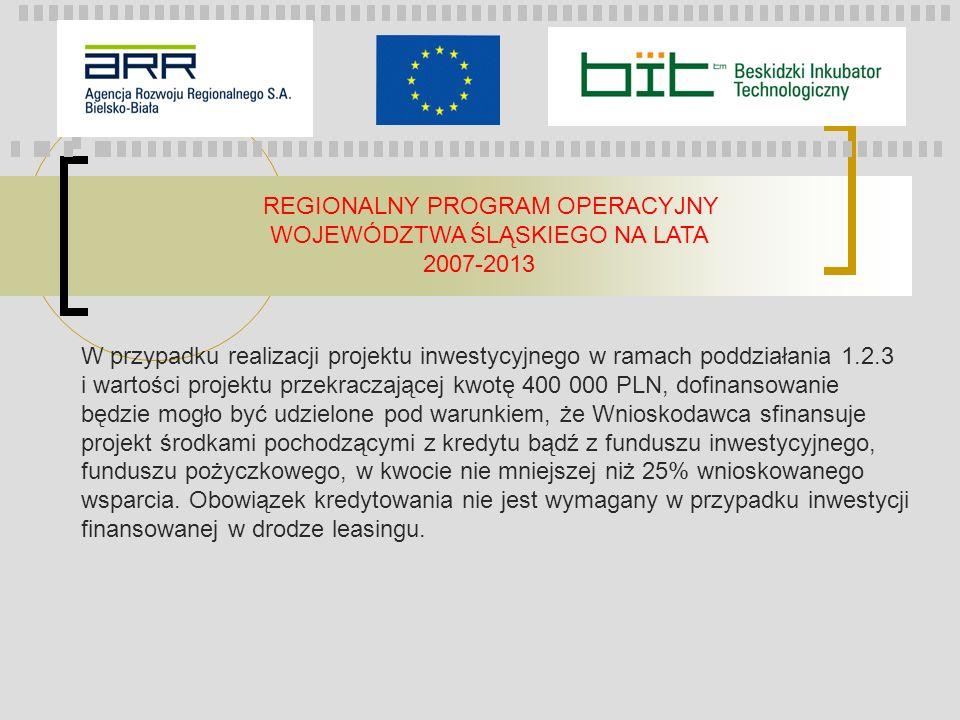 REGIONALNY PROGRAM OPERACYJNY WOJEWÓDZTWA ŚLĄSKIEGO NA LATA 2007-2013 W przypadku realizacji projektu inwestycyjnego w ramach poddziałania 1.2.3 i war