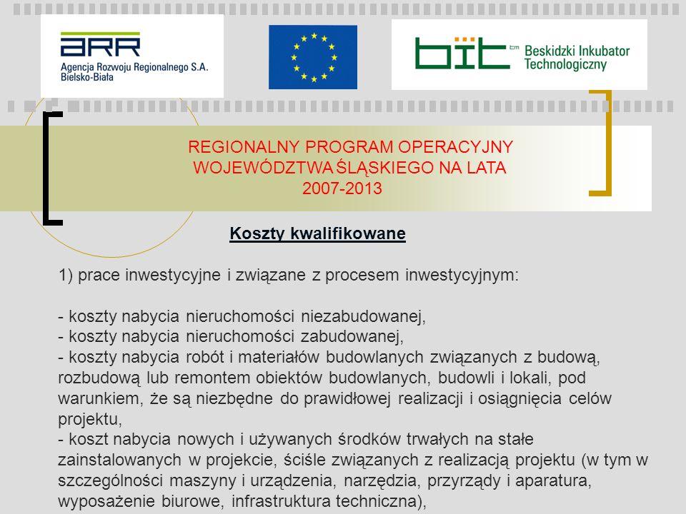 REGIONALNY PROGRAM OPERACYJNY WOJEWÓDZTWA ŚLĄSKIEGO NA LATA 2007-2013 Koszty kwalifikowane 1) prace inwestycyjne i związane z procesem inwestycyjnym: