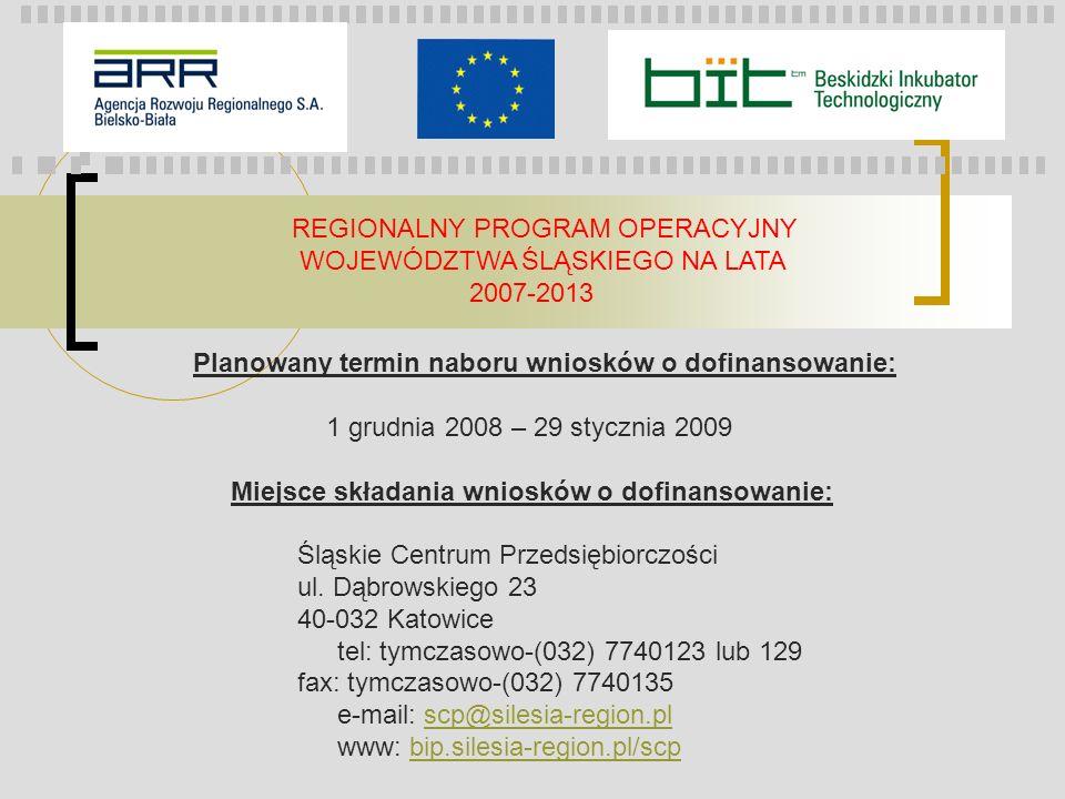 REGIONALNY PROGRAM OPERACYJNY WOJEWÓDZTWA ŚLĄSKIEGO NA LATA 2007-2013 Planowany termin naboru wniosków o dofinansowanie: 1 grudnia 2008 – 29 stycznia
