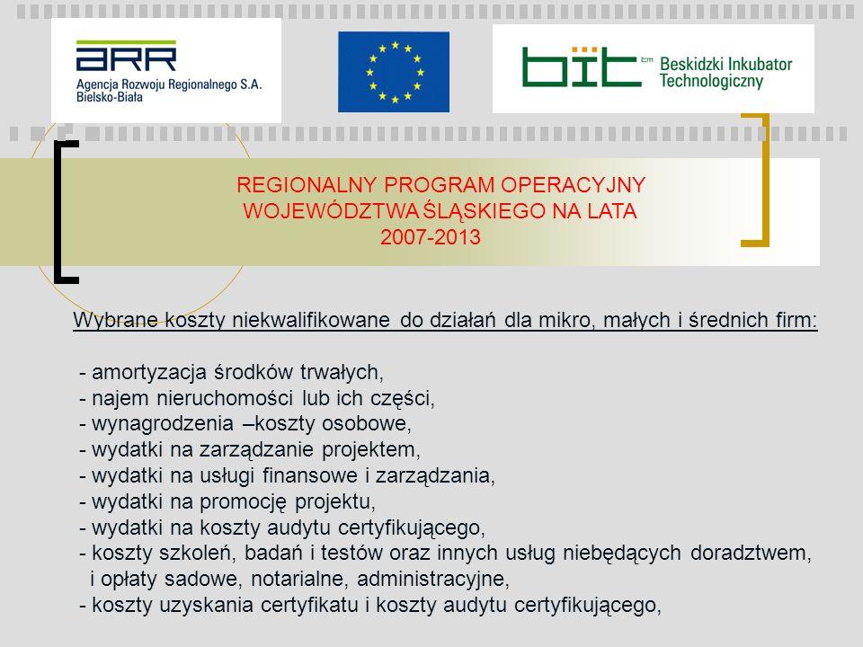 REGIONALNY PROGRAM OPERACYJNY WOJEWÓDZTWA ŚLĄSKIEGO NA LATA 2007-2013 Wybrane koszty niekwalifikowane do działań dla mikro, małych i średnich firm: -