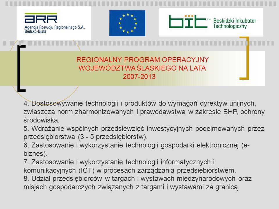 REGIONALNY PROGRAM OPERACYJNY WOJEWÓDZTWA ŚLĄSKIEGO NA LATA 2007-2013 Kwalifikowalność wydatków w ramach 8 typu projektu: 1) koszty udziału w międzynarodowych targach i wystawach oraz misjach gospodarczych związanych z targami i wystawami za granicą, w tym: - koszty wynajęcia powierzchni wystawienniczej, - koszty wpisu do katalogu targowego, opłata rejestracyjna, - koszty promocji integralnie związane z realizacją projektu (np.
