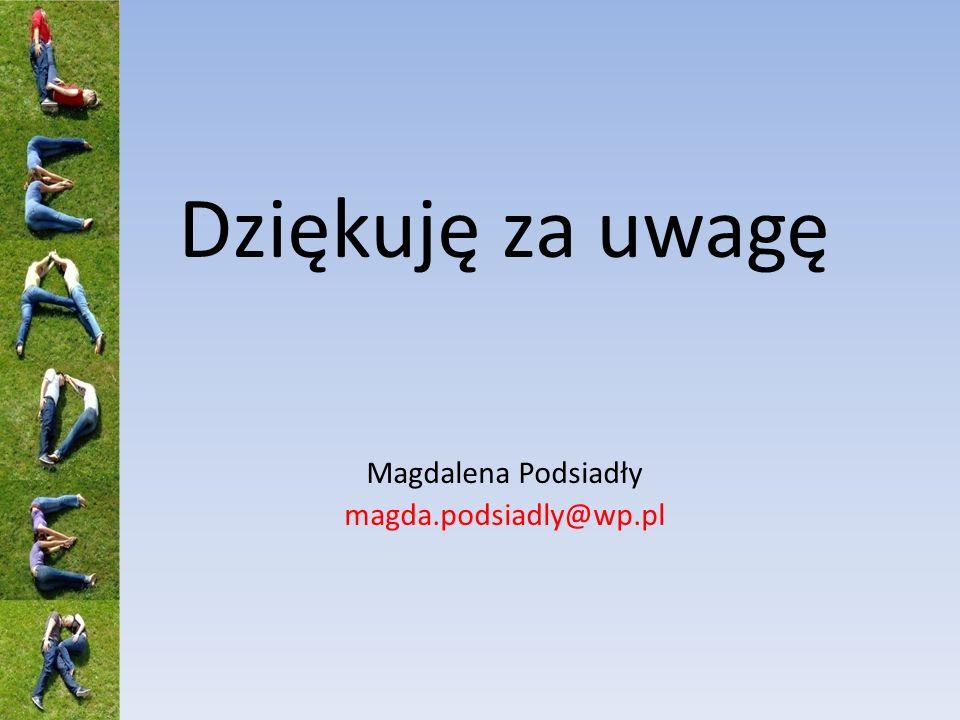 Dziękuję za uwagę Magdalena Podsiadły magda.podsiadly@wp.pl