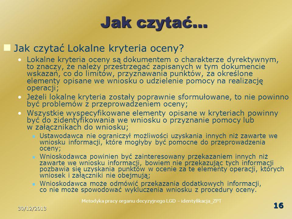 30/12/2013 16 Jak czytać… Jak czytać Lokalne kryteria oceny? Lokalne kryteria oceny są dokumentem o charakterze dyrektywnym, to znaczy, że należy prze
