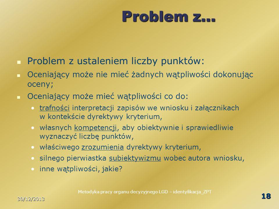 30/12/2013 18 Problem z… Problem z ustaleniem liczby punktów: Oceniający może nie mieć żadnych wątpliwości dokonując oceny; Oceniający może mieć wątpl