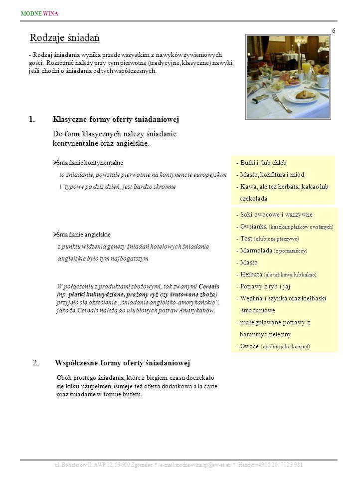 MODNE WINA ul. Bohaterów II. AWP 12, 59-900 Zgorzelec * e-mail:modne-wina.rp@ew-et.eu * Handy: +49 15 20 / 712 3 981 6 Rodzaje śniadań - Rodzaj śniada