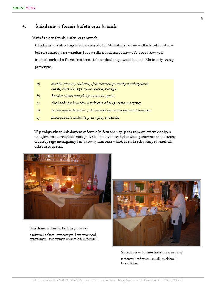 MODNE WINA ul. Bohaterów II. AWP 12, 59-900 Zgorzelec * e-mail:modne-wina.rp@ew-et.eu * Handy: +49 15 20 / 712 3 981 6 Śniadanie w formie bufetu oraz