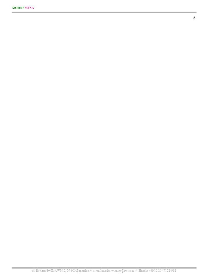 MODNE WINA ul. Bohaterów II. AWP 12, 59-900 Zgorzelec * e-mail:modne-wina.rp@ew-et.eu * Handy: +49 15 20 / 712 3 981 6