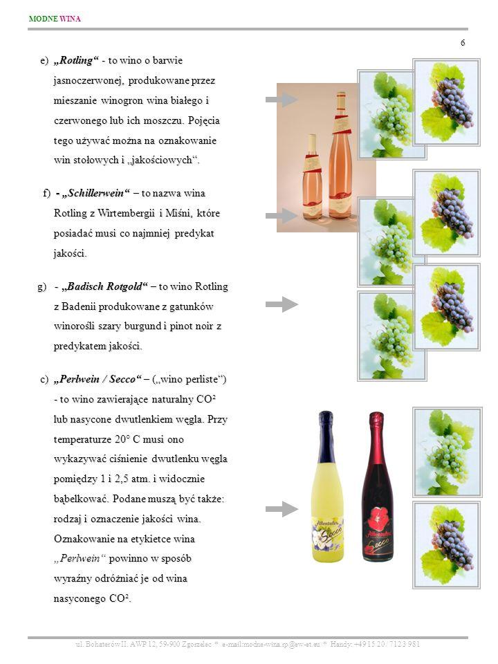 MODNE WINA ul. Bohaterów II. AWP 12, 59-900 Zgorzelec * e-mail:modne-wina.rp@ew-et.eu * Handy: +49 15 20 / 712 3 981 6 e) Rotling - to wino o barwie e