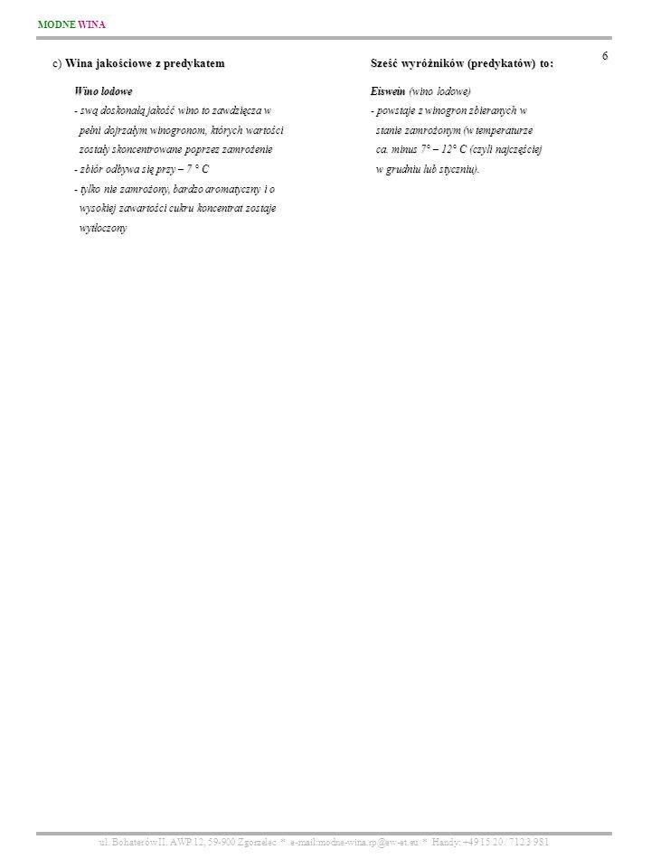 MODNE WINA ul. Bohaterów II. AWP 12, 59-900 Zgorzelec * e-mail:modne-wina.rp@ew-et.eu * Handy: +49 15 20 / 712 3 981 6 c) Wina jakościowe z predykatem