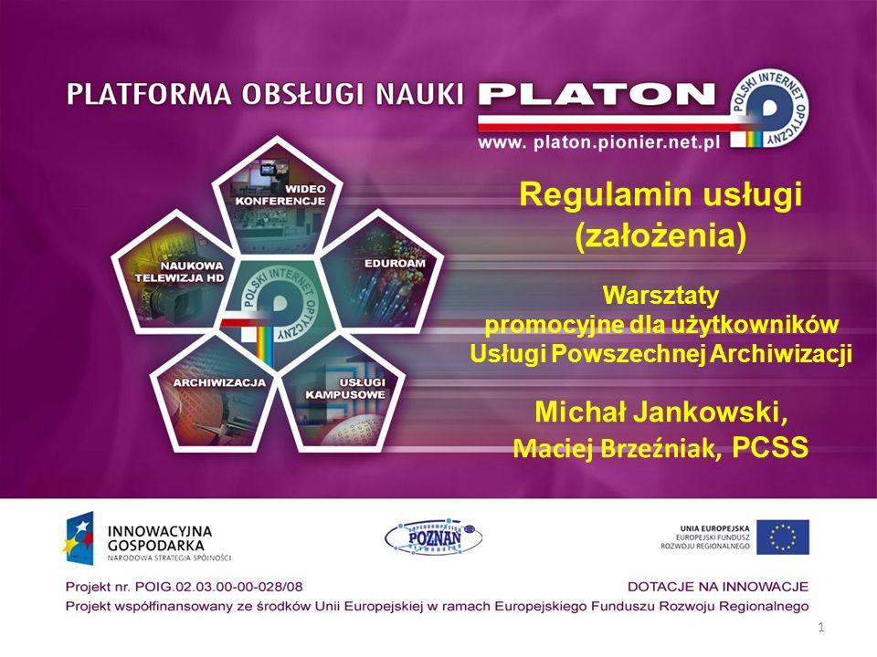 1 Regulamin usługi (założenia) Warsztaty promocyjne dla użytkowników Usługi Powszechnej Archiwizacji Michał Jankowski, Maciej Brzeźniak, PCSS