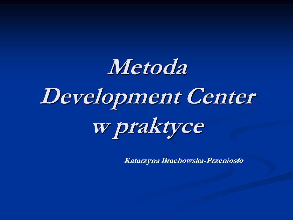 Metoda Development Center w praktyce Katarzyna Brachowska-Przeniosło