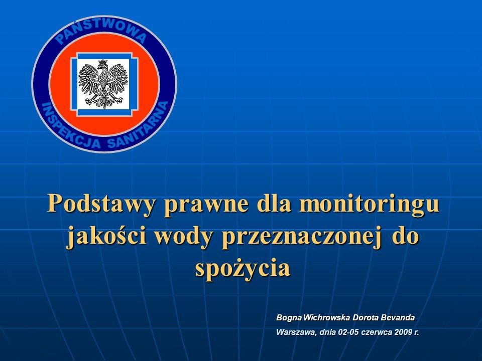 Bogna Wichrowska Dorota Bevanda Warszawa, dnia 02-05 czerwca 2009 r. Podstawy prawne dla monitoringu jakości wody przeznaczonej do spożycia