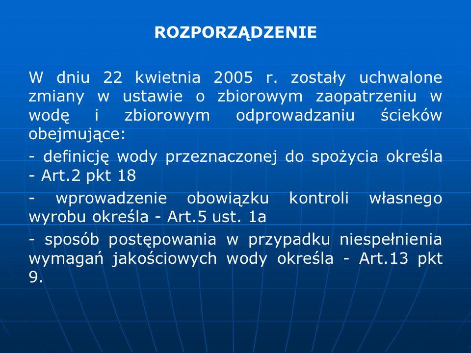 ROZPORZĄDZENIE W dniu 22 kwietnia 2005 r. zostały uchwalone zmiany w ustawie o zbiorowym zaopatrzeniu w wodę i zbiorowym odprowadzaniu ścieków obejmuj